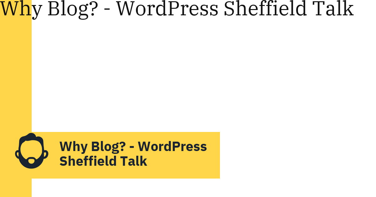 Why Blog? – WordPress Sheffield Talk