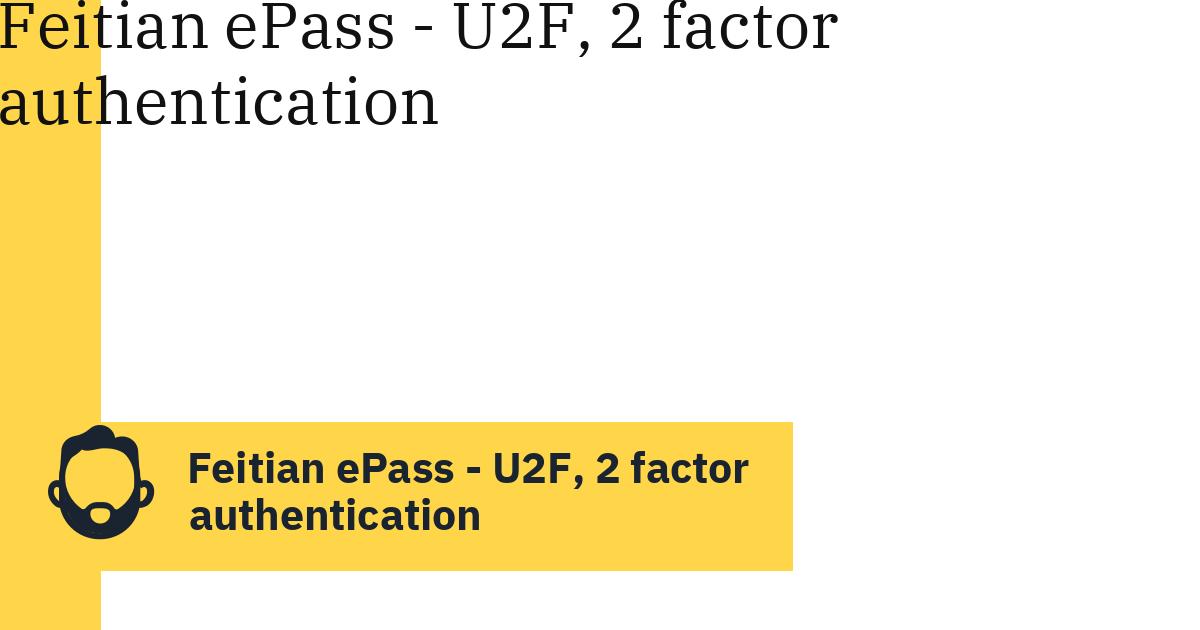 Feitian ePass – U2F, 2 factor authentication