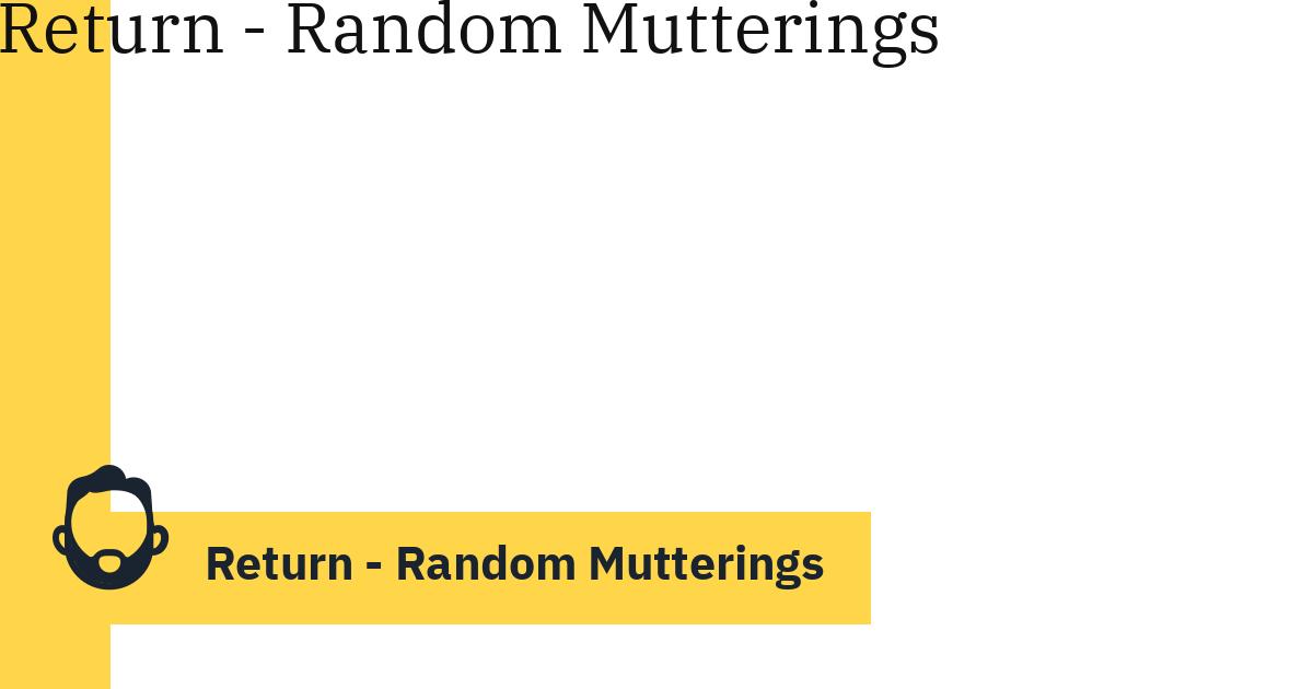 Return – Random Mutterings