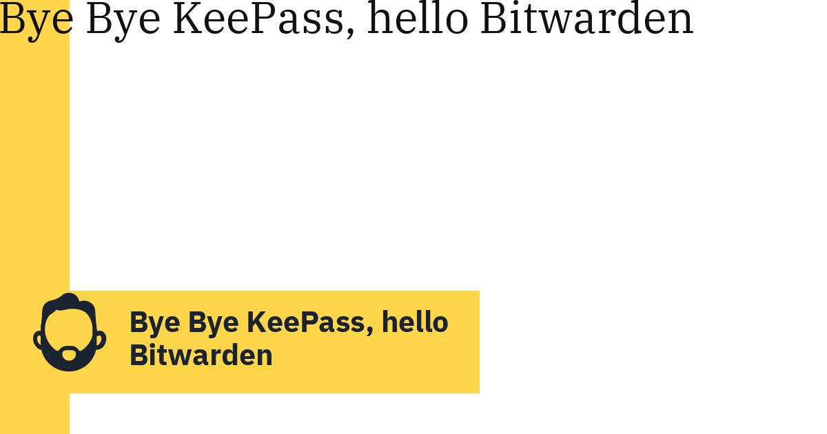 Bye Bye KeePass, hello Bitwarden