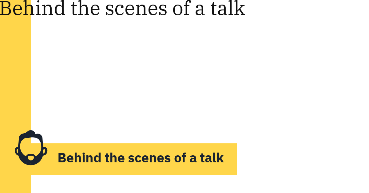 Behind the scenes of a talk