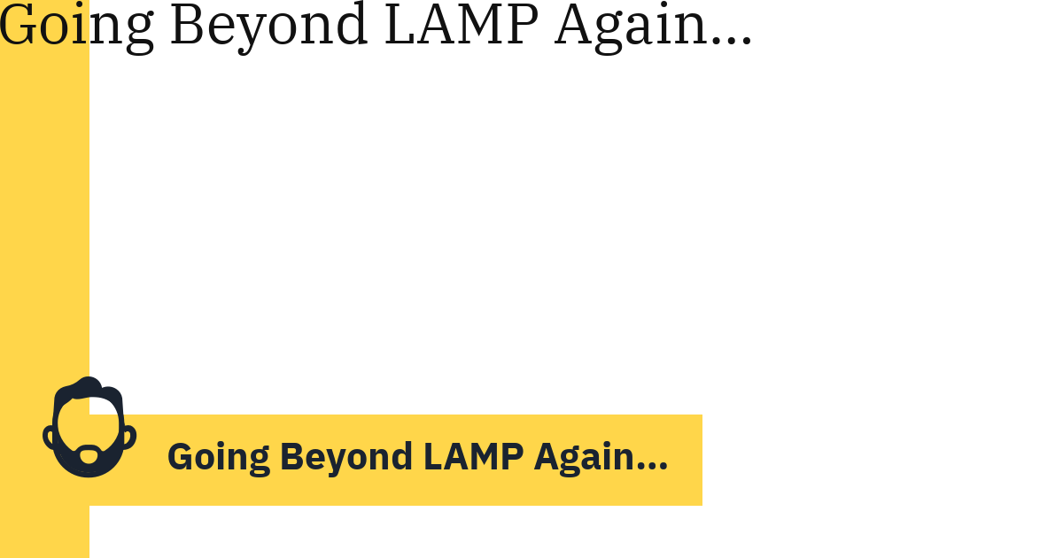 Going Beyond LAMP Again…