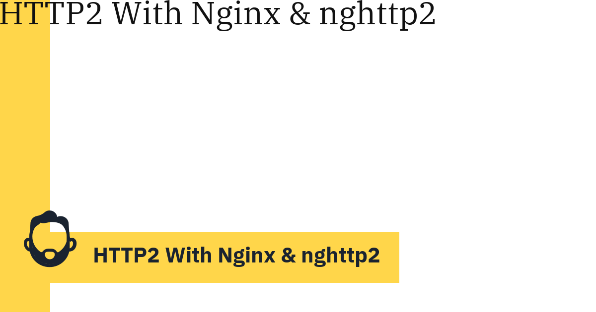 HTTP2 With Nginx & nghttp2