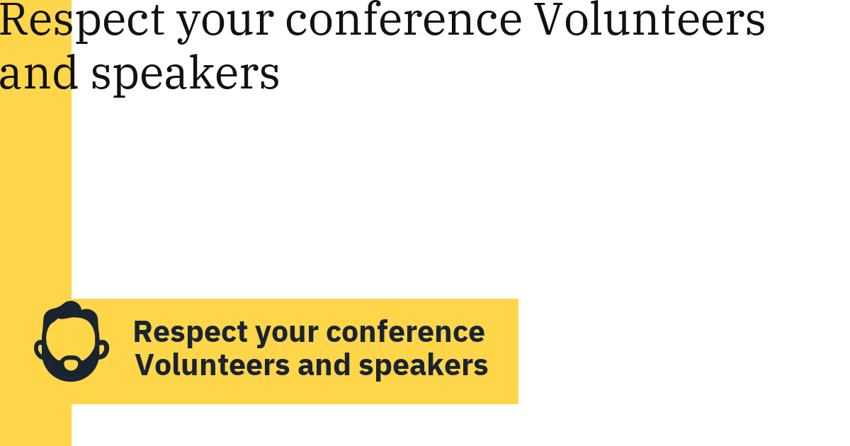 Respect your conference Volunteers and speakers