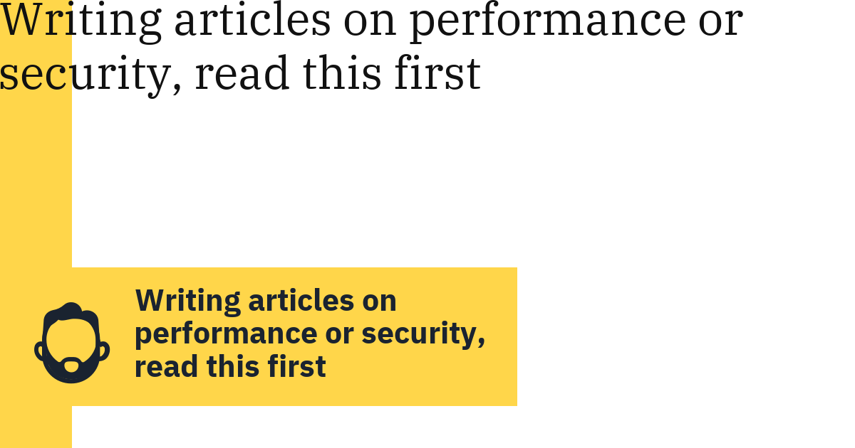 Writing articles on performance or security, read this first