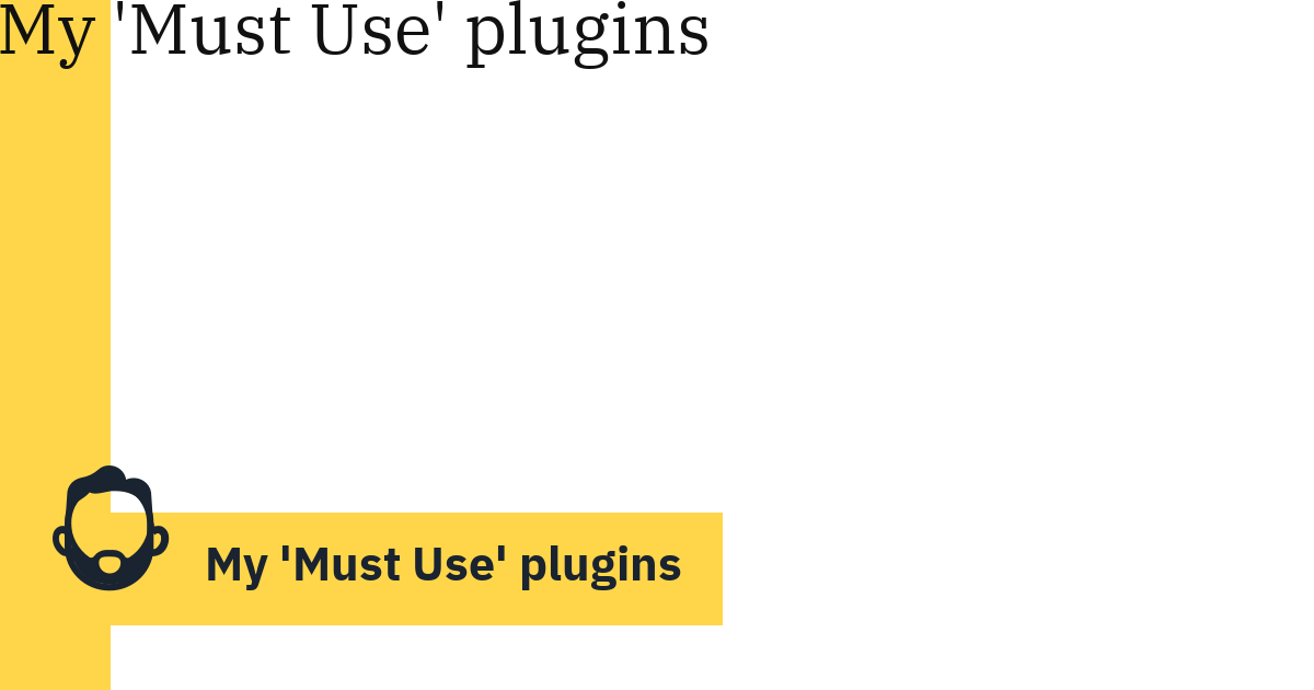 My 'Must Use' plugins