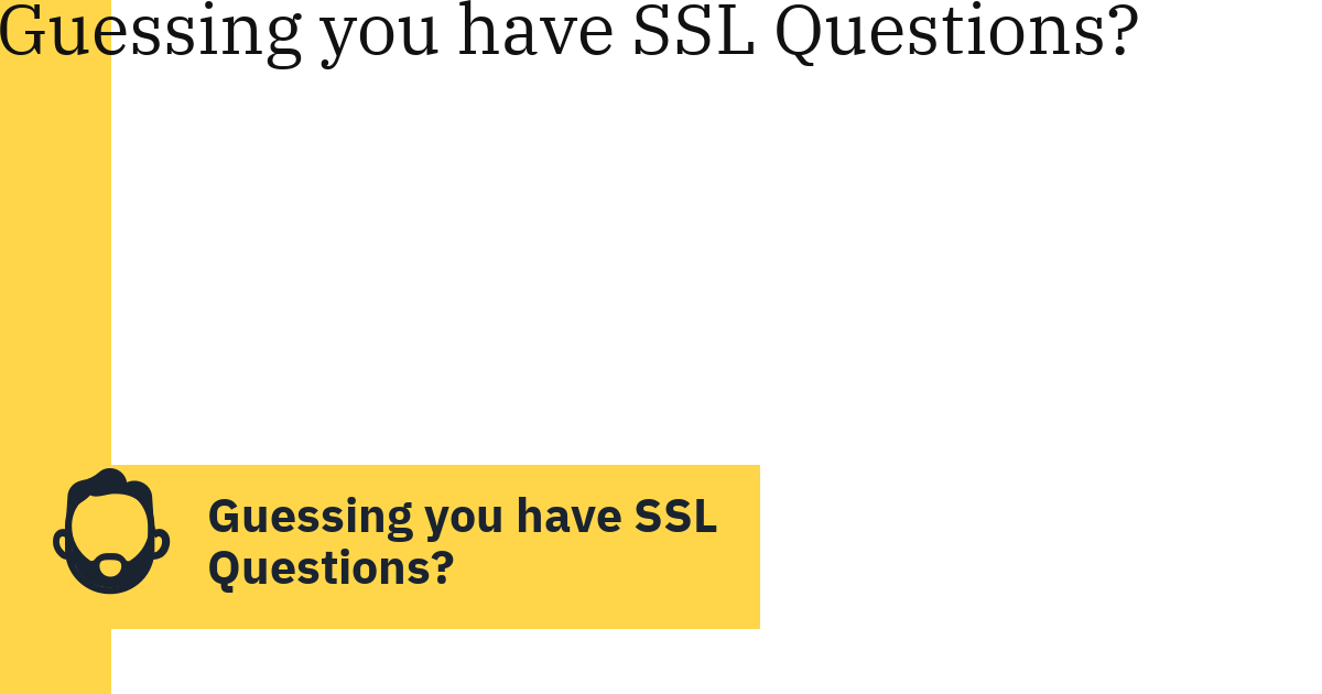 Guessing you have SSL Questions?