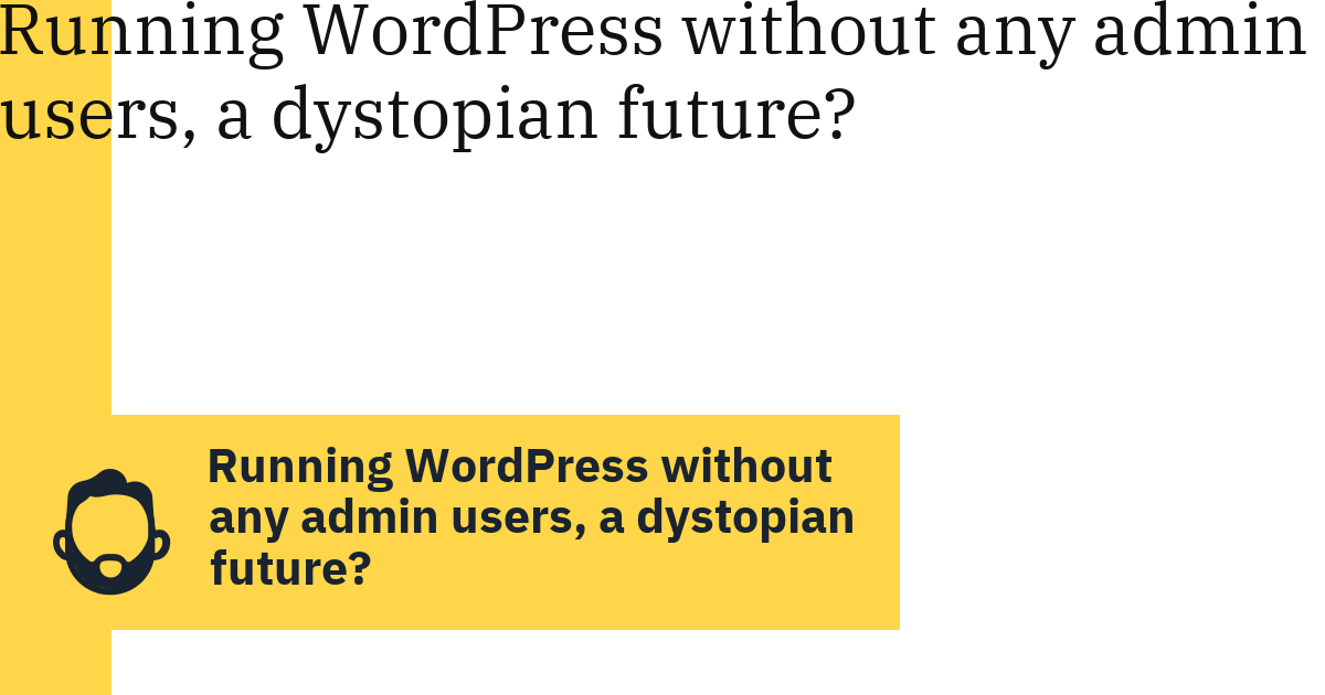 Running WordPress without any admin users, a dystopian future?