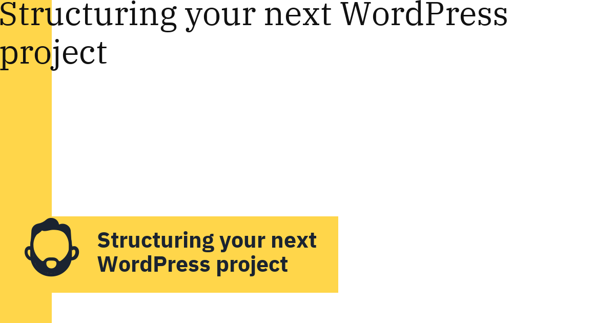 Structuring your next WordPress project