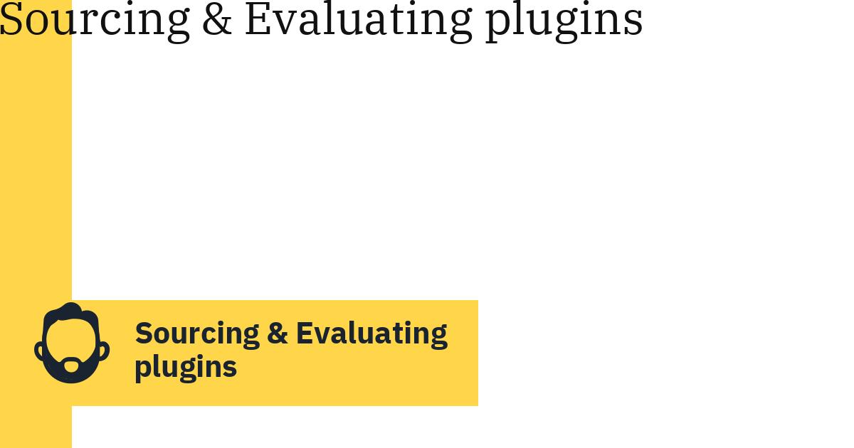 Sourcing & Evaluating plugins