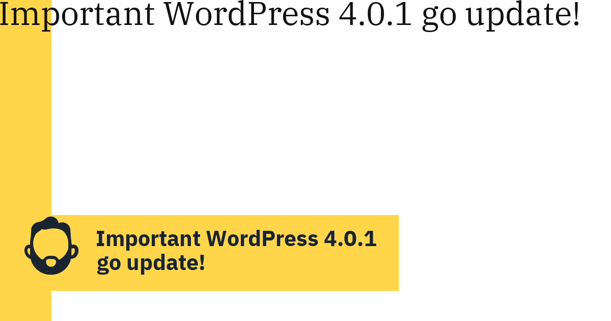 Important WordPress 4.0.1 go update!