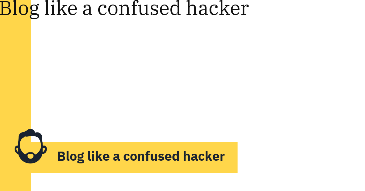 Blog like a confused hacker