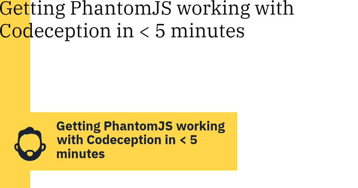 Getting PhantomJS working with Codeception in < 5 minutes