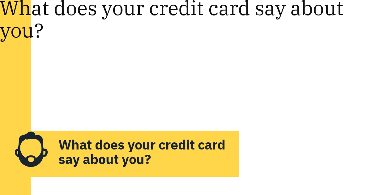 What does your credit card say about you?