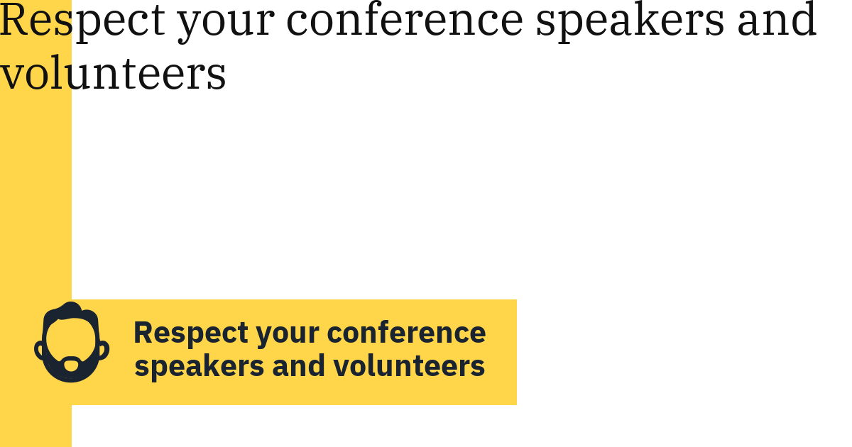 Respect your conference speakers and volunteers