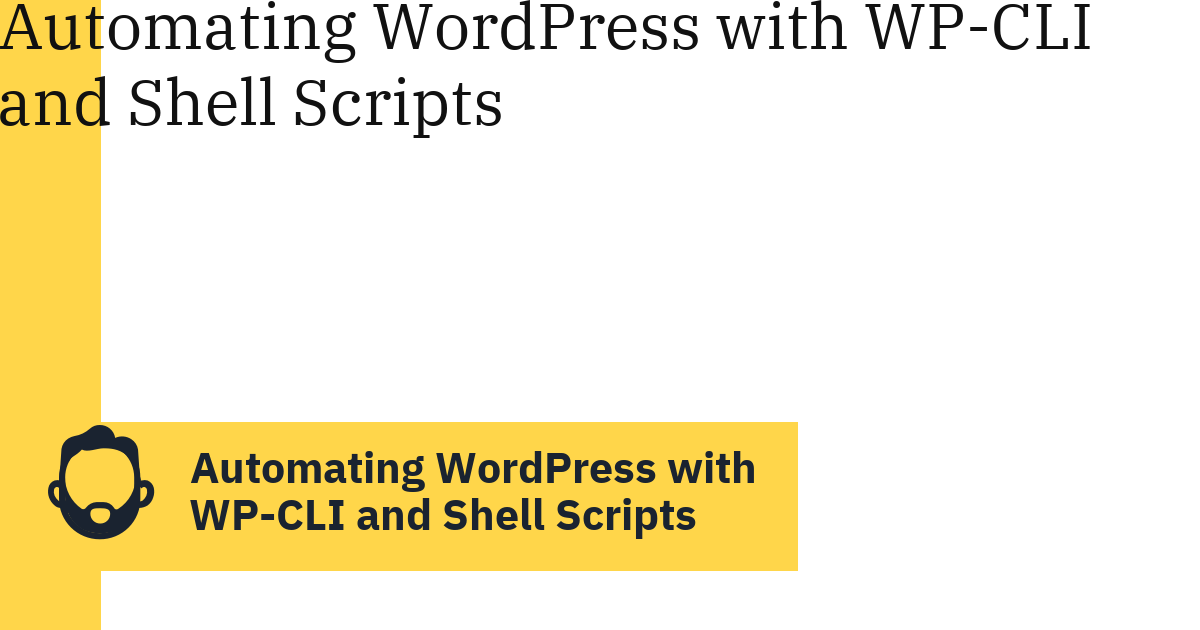 Automating WordPress with WP-CLI and Shell Scripts